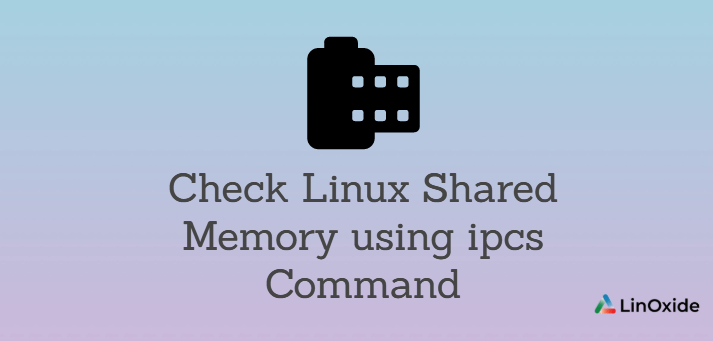 How to Check Linux Shared Memory using ipcs Command