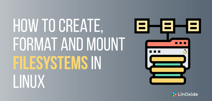 How to Create, Format and Mount Filesystems in Linux