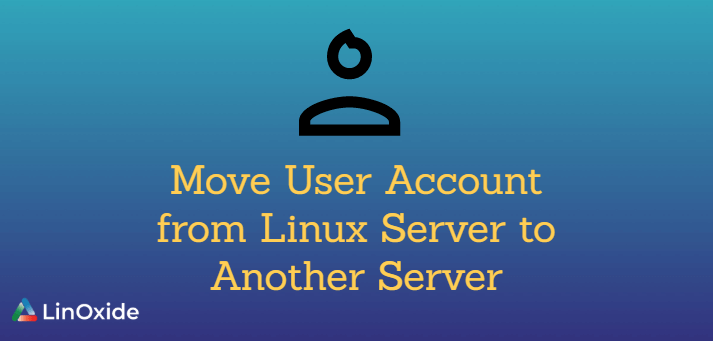How to Move User Account from Linux Server to Another Server