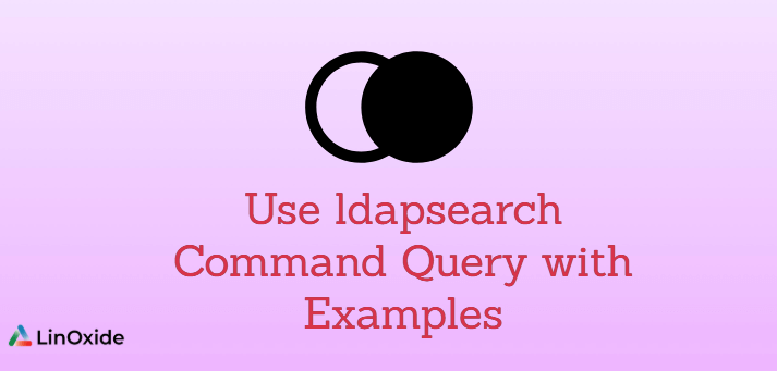 How to Use ldapsearch Command Query with Examples