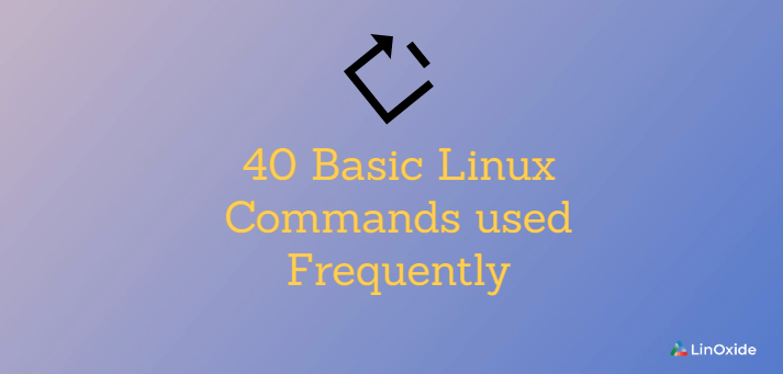 40 Basic Linux Commands used Frequently