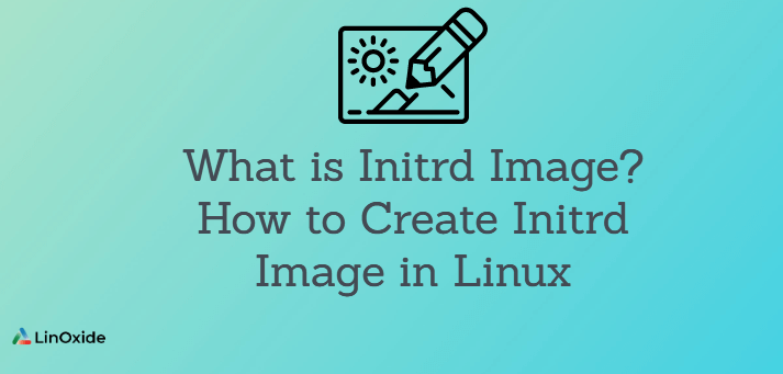 What is Initrd Image? How to Create Initrd Image in Linux
