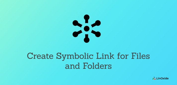 How to Create Symbolic Link for Files and Folders in Linux