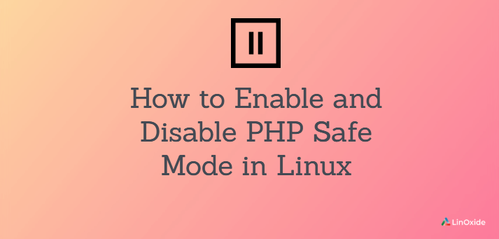 How to Enable and Disable PHP Safe Mode in Linux