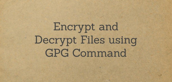 How to Encrypt and Decrypt Files using GPG Command