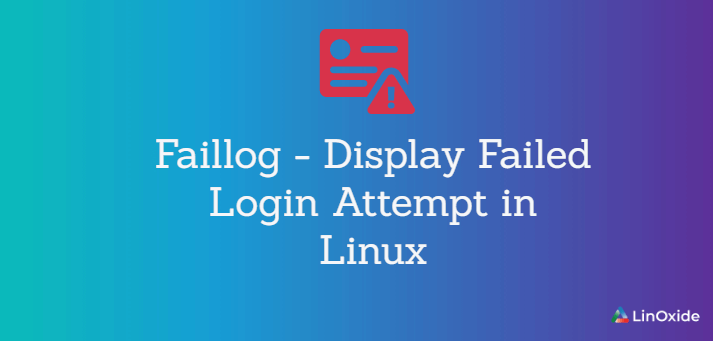 Faillog - Display Failed Login Attempt in Linux