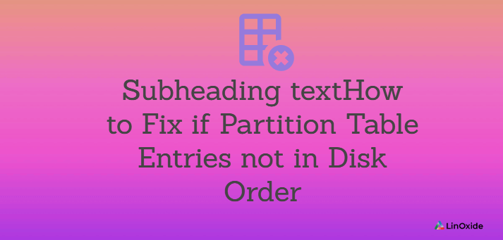 How to Fix if Partition Table Entries not in Disk Order