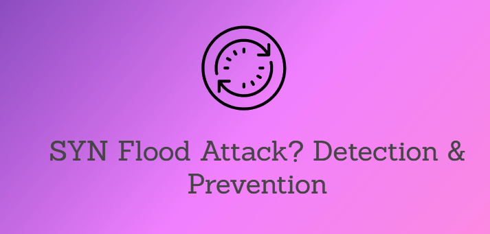 What is SYN Flood Attack? Detection & Prevention in Linux