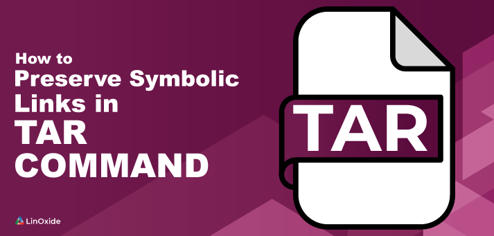 How to Preserve Symbolic Links in Tar Command