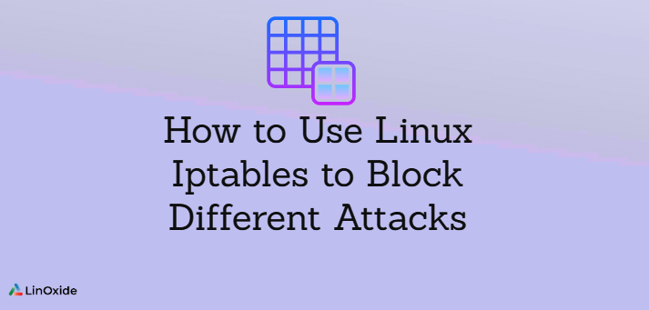 How to Use Linux Iptables to Block Different Attacks