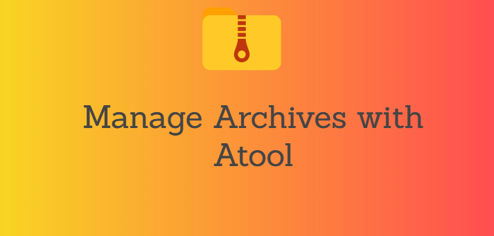 How to Manage Archives with Atool Utility in Linux