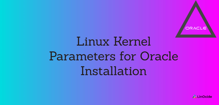 Linux Kernel Parameters for Oracle Installation