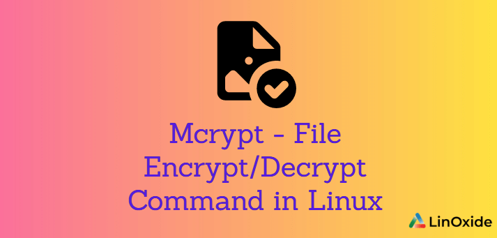 Mcrypt  - File Encrypt/Decrypt Command in Linux