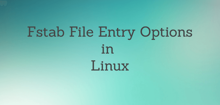Fstab File ( /etc/fstab ) Entry Options in Linux