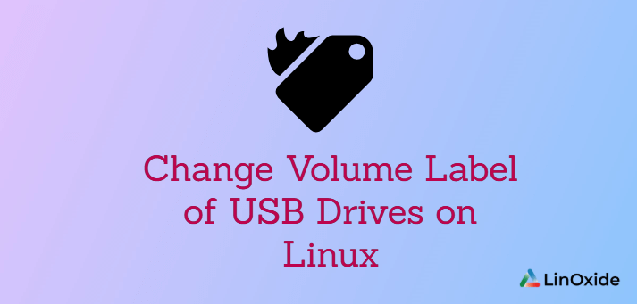 How to Change Volume Label of USB Drives on Linux