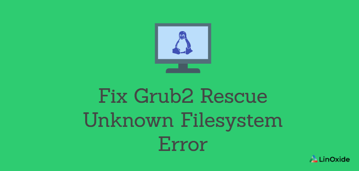 Fix Grub2 Rescue Unknown Filesystem Error