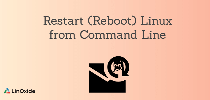 How to Restart (Reboot) Linux from Command Line