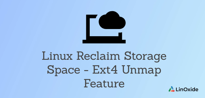 Linux Reclaim Storage Space - Ext4 Unmap Feature