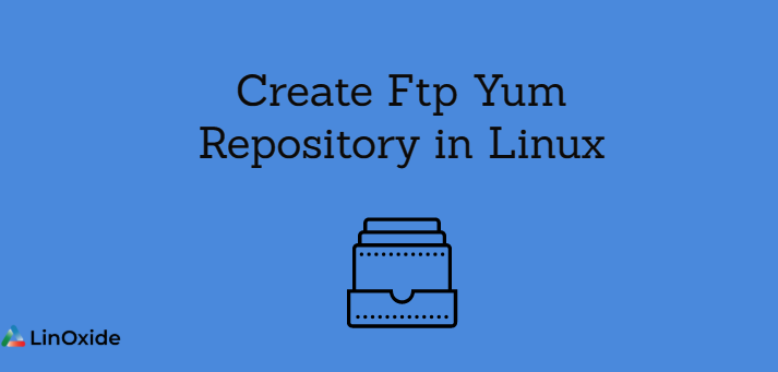 How to Create Ftp Yum Repository in Linux