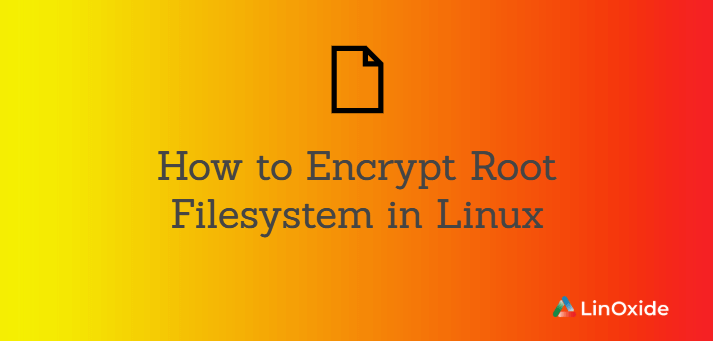 How to Encrypt Root Filesystem in Linux