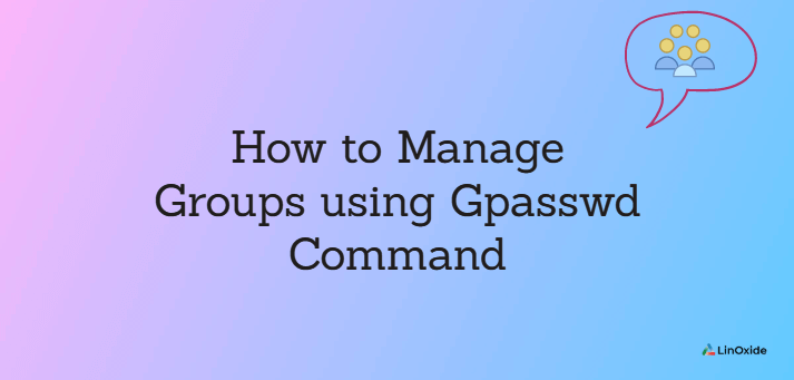 How to Manage Groups using Gpasswd Command