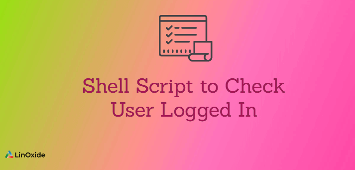 Shell Script to Check User Logged In
