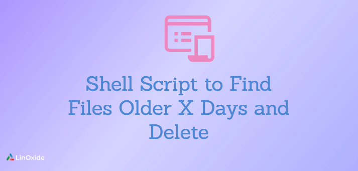 Shell Script to Find Files Older X Days and Delete