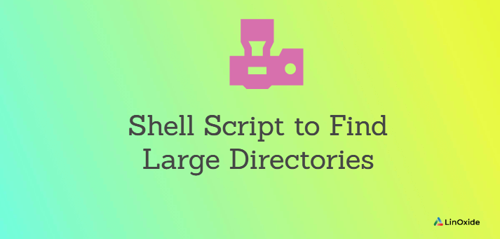 Shell Script to Find Large Directories