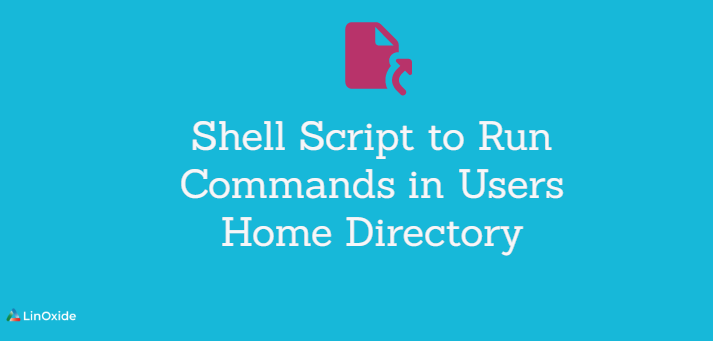 Shell Script to Run Commands in Users Home Directory