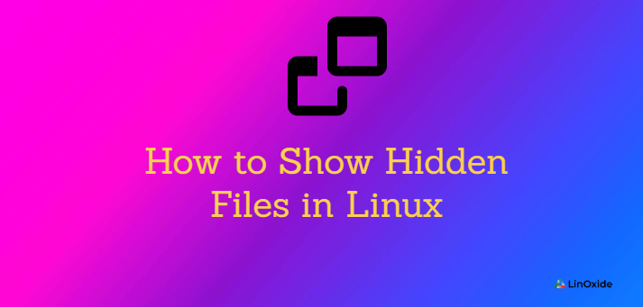 How to Show Hidden Files in Linux