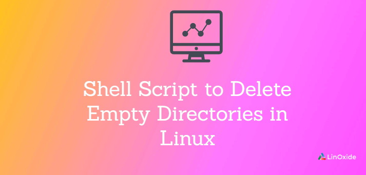 Shell Script to Delete Empty Directories in Linux