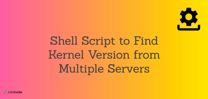Shell Script to Find Kernel Version from Multiple Servers