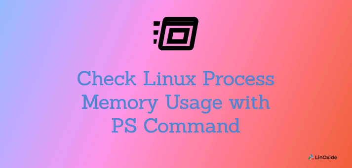 Check Linux Process Memory Usage with PS Command