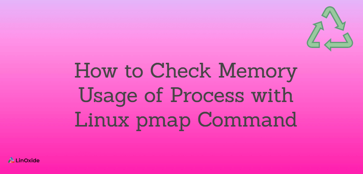 How to Check Memory Usage of Process with Linux pmap Command