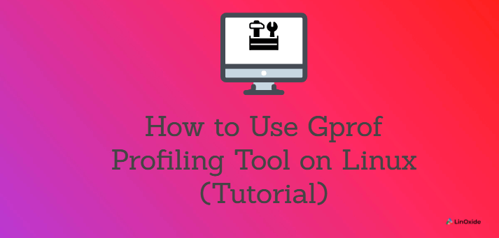 How to Use Gprof Profiling Tool on Linux (Tutorial)