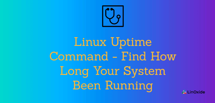 Linux Uptime Command - Find How Long Your System Been Running