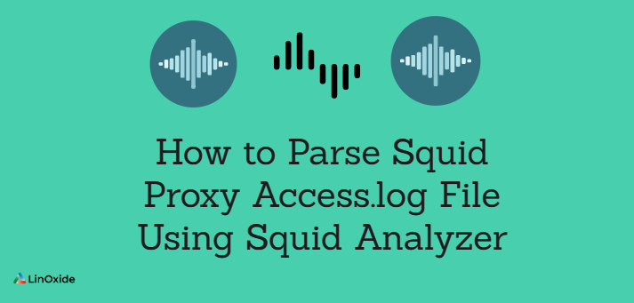 How to Parse Squid Proxy Access.log File Using Squid Analyzer