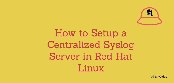 How to Setup a Centralized Syslog Server in Red Hat Linux