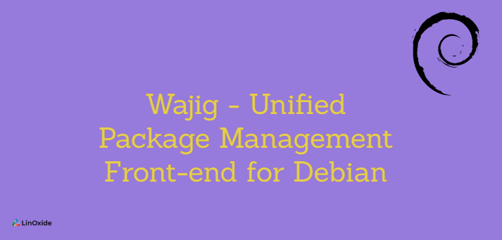 Wajig - Unified Package Management Front-end for Debian