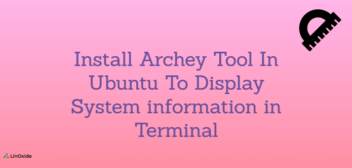Install Archey Tool in Ubuntu to Display System information in Terminal
