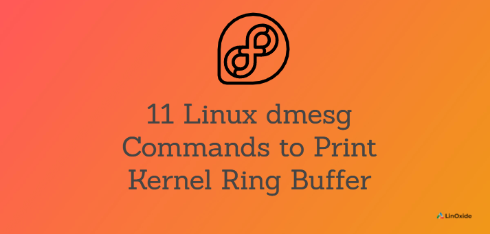 Linux dmesg Command to Print Kernel Ring Buffer