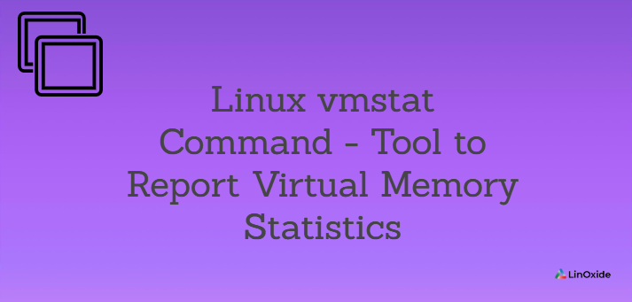 Linux vmstat Command - Tool to Report Virtual Memory Statistics