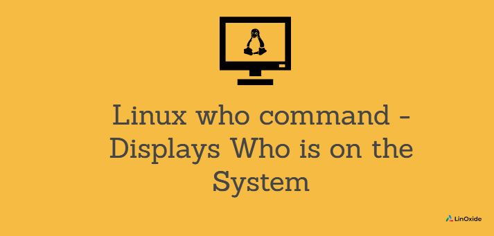 Linux who command - Displays Who is on the System