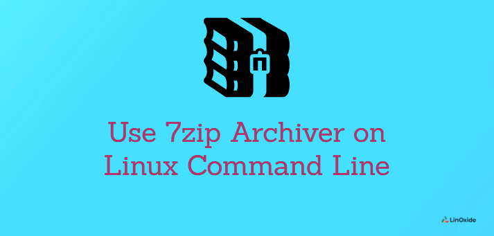 How to Use 7zip Archiver on Linux Command Line