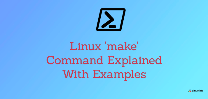 Linux 'make' Command Explained With Examples