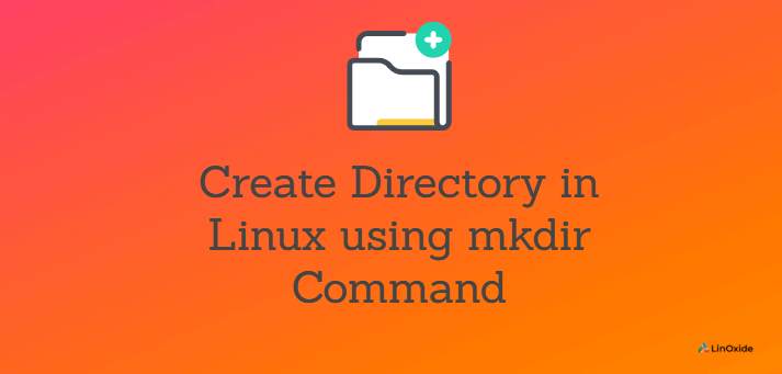 How to Create Directory in Linux using mkdir Command