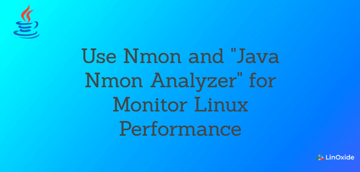 """How use Nmon and """"Java Nmon Analyzer"""" for Monitor Linux Performance"""