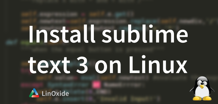 How to Install Sublime Text 3 Editor in Linux
