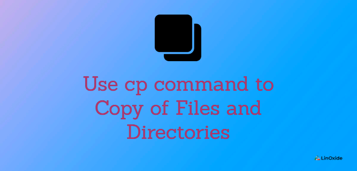 How to Use cp command to Copy of Files and Directories