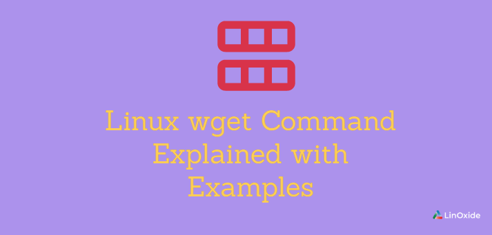 Linux wget Command Explained with Examples